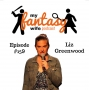 Artwork for My Fantasy Wife Episode #159 with comedian guest LIZ GREENWOOD!