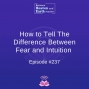 Artwork for How to Tell The Difference Between Fear and Intuition - Episode #237