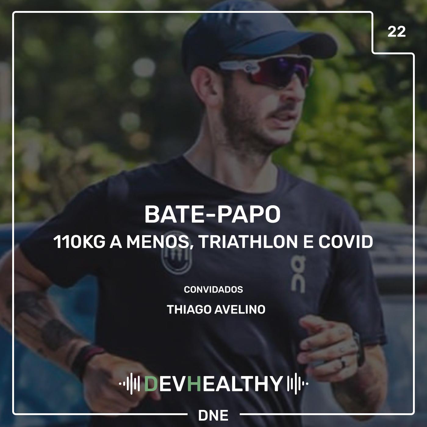 DevHealthy #22 - Bate-papo: Thiago Avelino - 110kg a menos, Triathlon e COVID