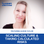 Artwork for EP 107: Scaling Culture & Taking Calculated Risks with Alison Taylor