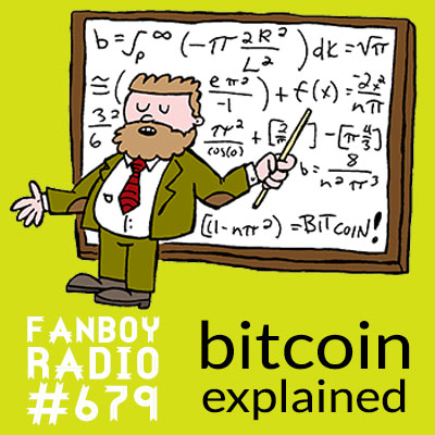 Fanboy Radio #679 – BitCoin Explained