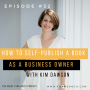 Artwork for How To Self-Publish as a Business Owner with Kim Dawson