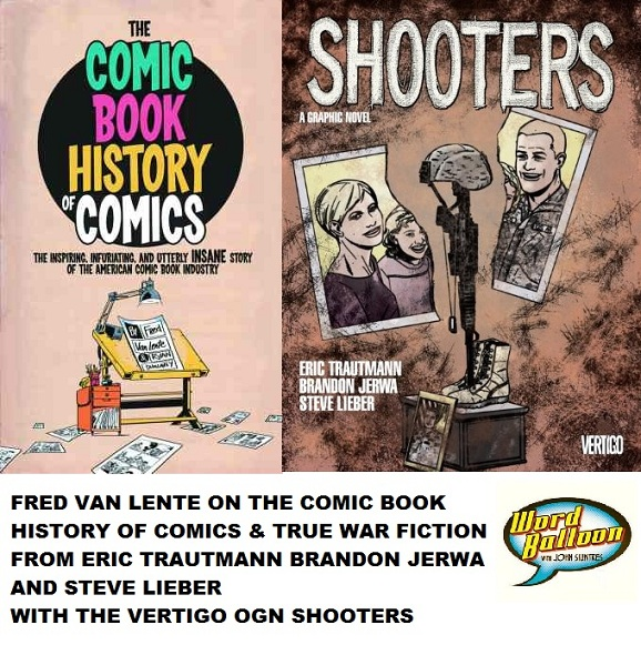 Word Balloon Podcast The Comic Book History Of Comics With Fred Van Lente and Shooters OGN With Eric Trautmann Brandon Jerwa and Steve Lieber