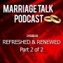 Artwork for Marriage Talk 89 - Refreshed & Renewed - Part 2