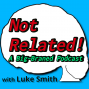 Artwork for Not Related! Introduction and on Luke Smith