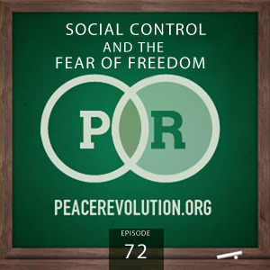 Peace Revolution episode 072: Social Control and the Fear of Freedom