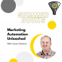 Artwork for Marketing Automation Unleashed by Casey Cheshire - Summer Books