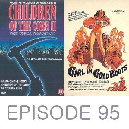 Episode 95 - Children of the Corn II and Girl in Gold Boots