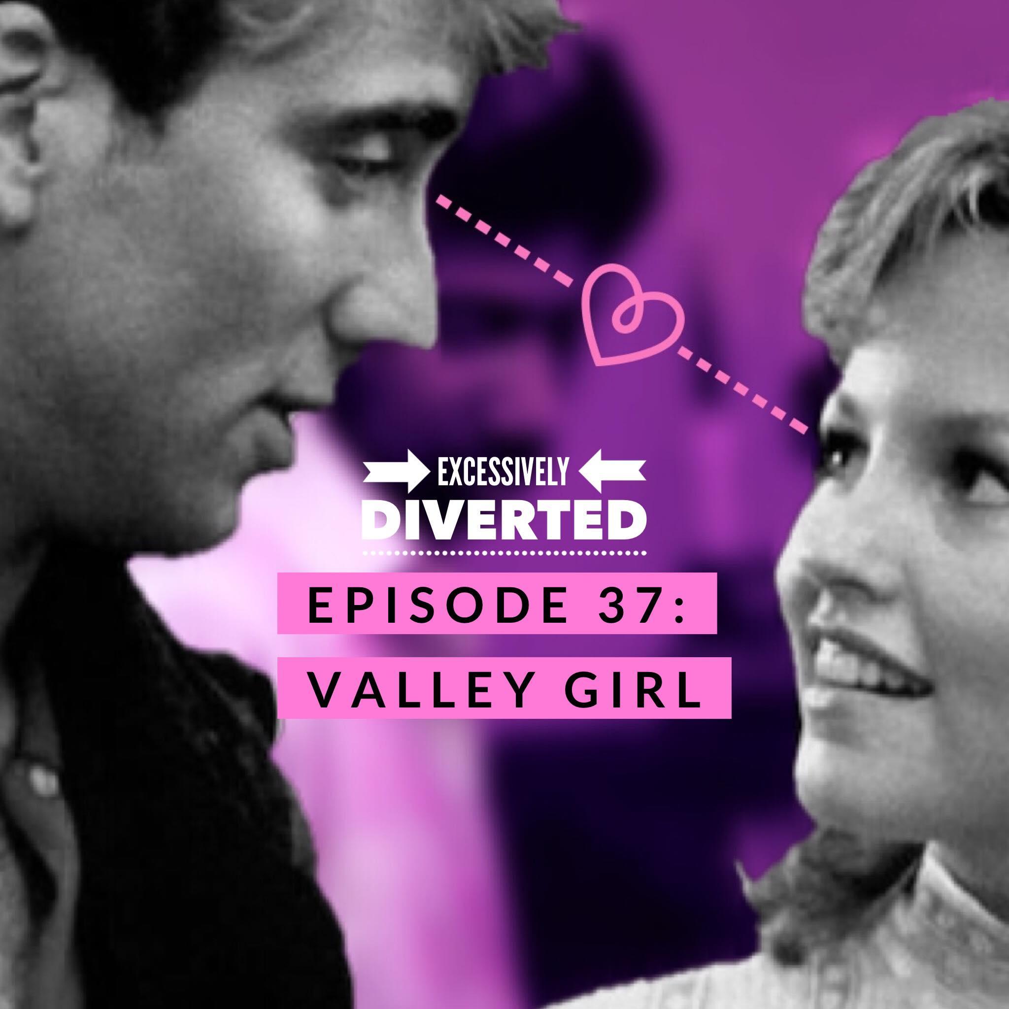 Artwork for Episode 37 - Valley Girl