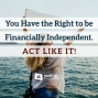 Artwork for 557-You Have the Right to be Financially Independent. Act Like It!