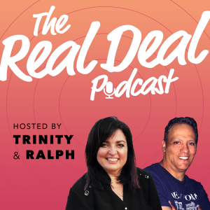 The Real Deal Podcast with Trinity and Ralph