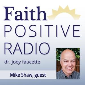 Faith Positive Radio: Mike Shaw