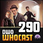 DWO WhoCast - #290 - Doctor Who Podcast