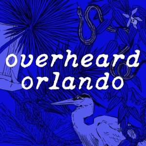 Overheard Orlando