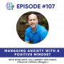 Artwork for Episode 107 - Managing Anxiety with a Positive Mindset