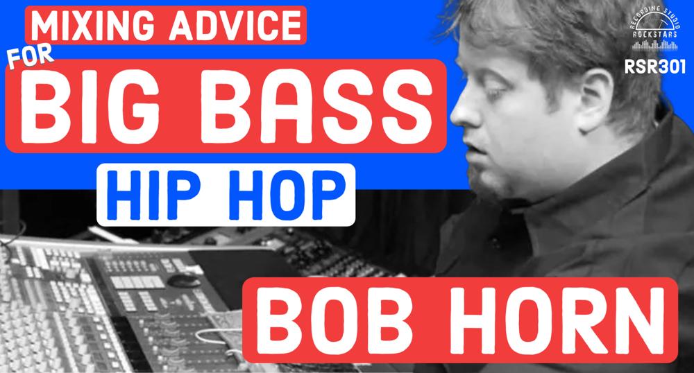 RSR301 - Bob Horn - Mixing Advice for Big Bass Hip Hop With Usher and Timbaland