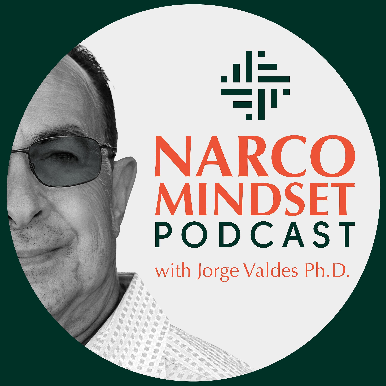 Narco Mindset Podcast with Jorge Valdes Ph.D. show art