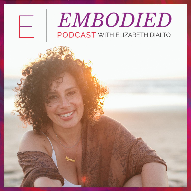 Embodied with Elizabeth DiAlto