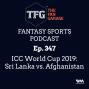 Artwork for TFG Fantasy Sports Podcast Ep. 347: ICC World Cup 2019: Sri Lanka vs. Afghanistan