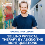 Artwork for EP 084: Selling Physical Therapy by Asking the Right Questions