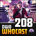DWO WhoCast - #208 - Doctor Who Podcast