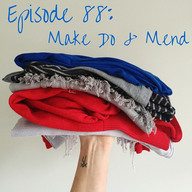 Episode 88: Make Do & Mend