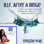 Artwork for Episode #148: B.I.F. After A Binge