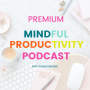 Artwork for BIG NEWS!!! Premium Version of the Mindful Productivity Podcast now available!