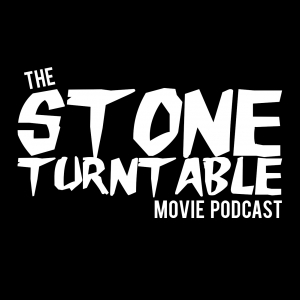 The Stone Turntable Movie Podcast