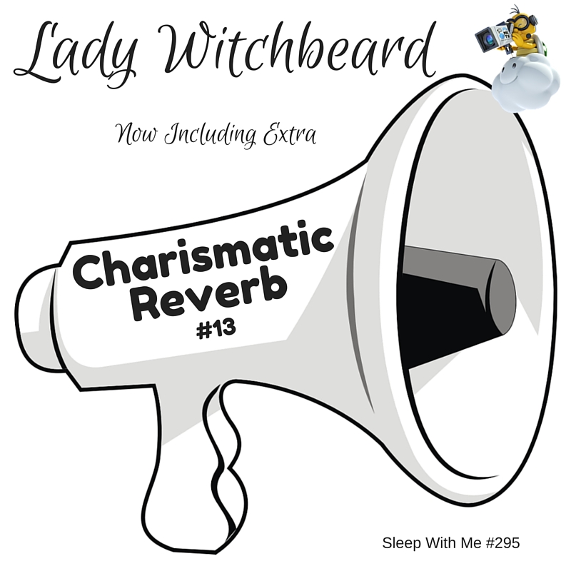 Charismatic Reverb | Lady Witchbeard #13 | Sleep With Me #295