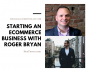 Artwork for 22) Starting An Ecommerce Business with Roger Bryan