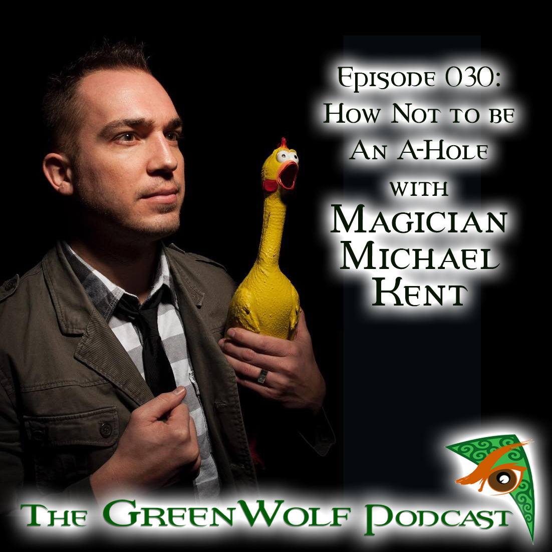 The GreenWolf Podcast - Ep 030- How Not To Be An A-Hole with Magician Michael Kent