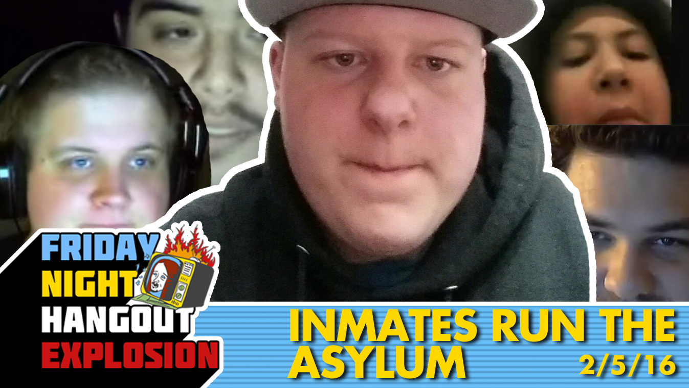 Inmates Run The Asylum - FRIDAY NIGHT HANGOUT EXPLOSION (2/5/16)