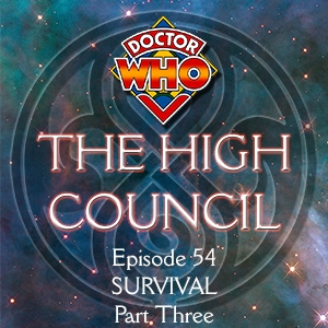 Doctor Who - The High Council, Episode 54 - Survival Part 3