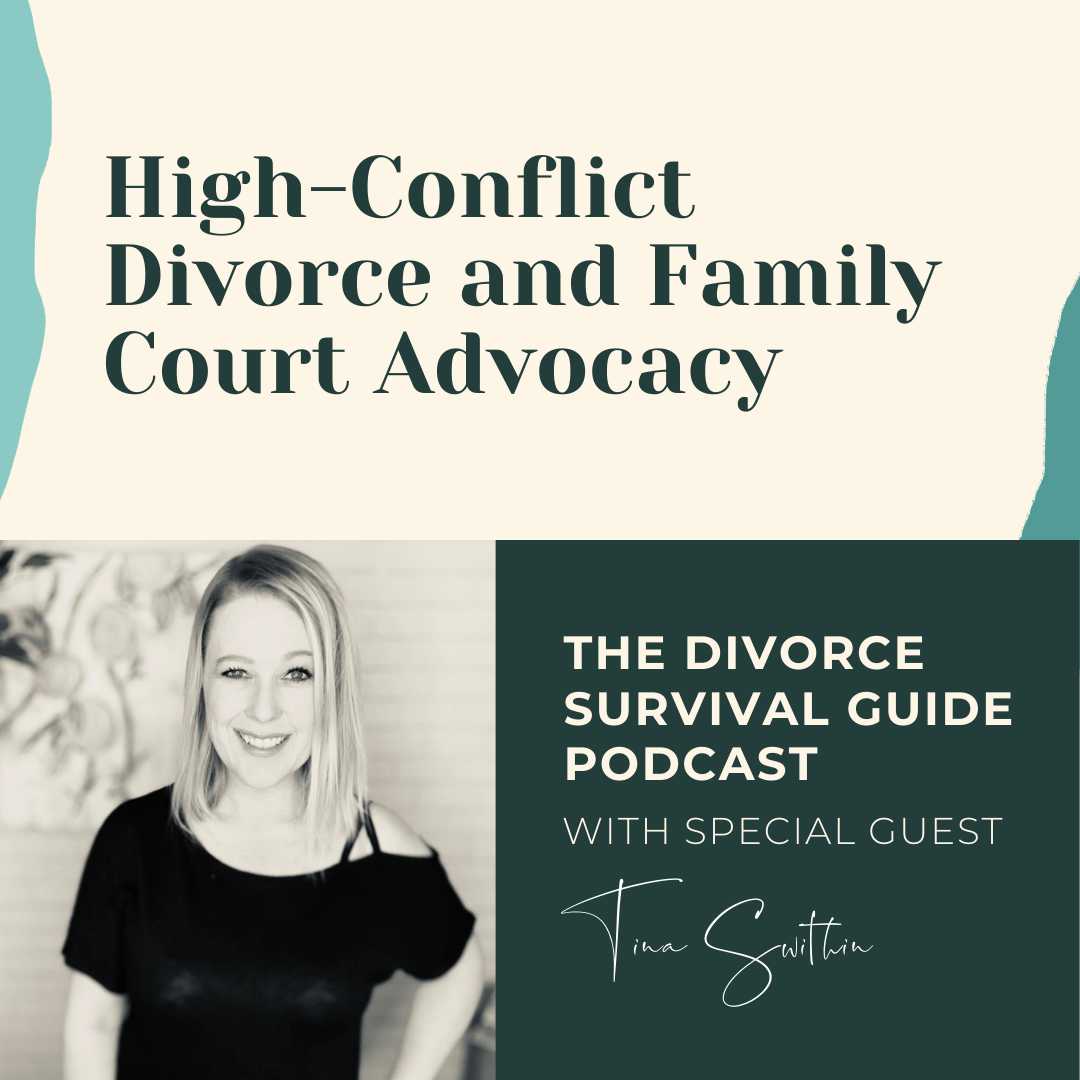 The Divorce Survival Guide Podcast - High-Conflict Divorce and Family Court Advocacy with Tina Swithin