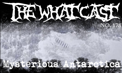 The What Cast #178 - Mysterious Antarctica with Aldo Poe
