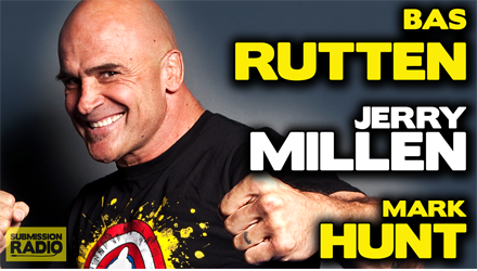 Submission Radio #79 Bas Rutten, Mark Hunt, Jerry Millen + UFC Boston