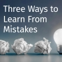 Artwork for Episode 26: Three Ways to Learn From Mistakes