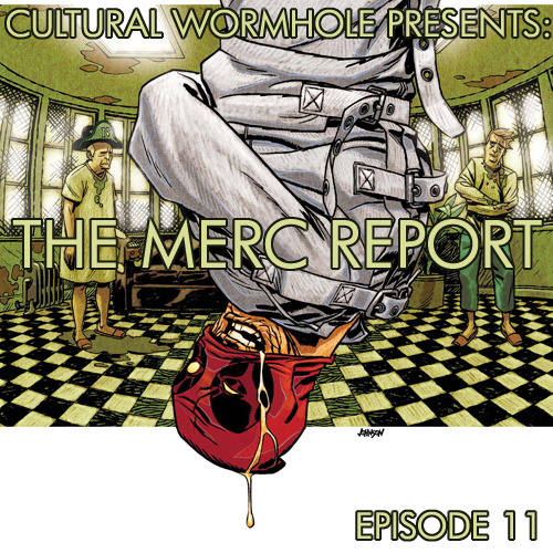 Cultural Wormhole Presents: The Merc Report Episode 11