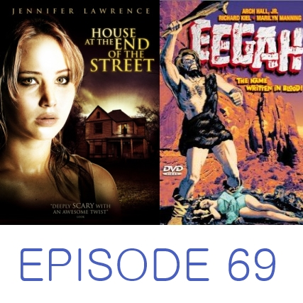 Episode 69 - The House at the End of the Street and Eegah