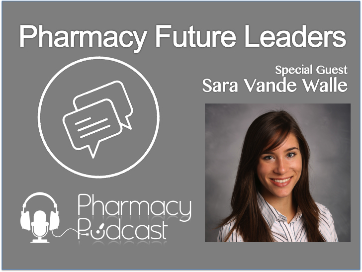 Pharmacy Future Leaders - Sara Vande Walle  - Pharmacy Podcast Episode 377