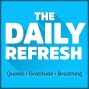 Artwork for 425: The Daily Refresh | Quotes - Gratitude - Guided Breathing