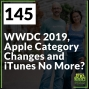 Artwork for 145 WWDC 2019, Apple Category Changes and iTunes No More?