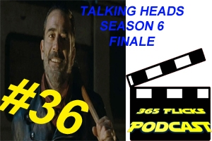 365Flicks #36 Talking Heads Walking Dead Finale Re-Cap S06E16 Negan.. Worth The Wait???