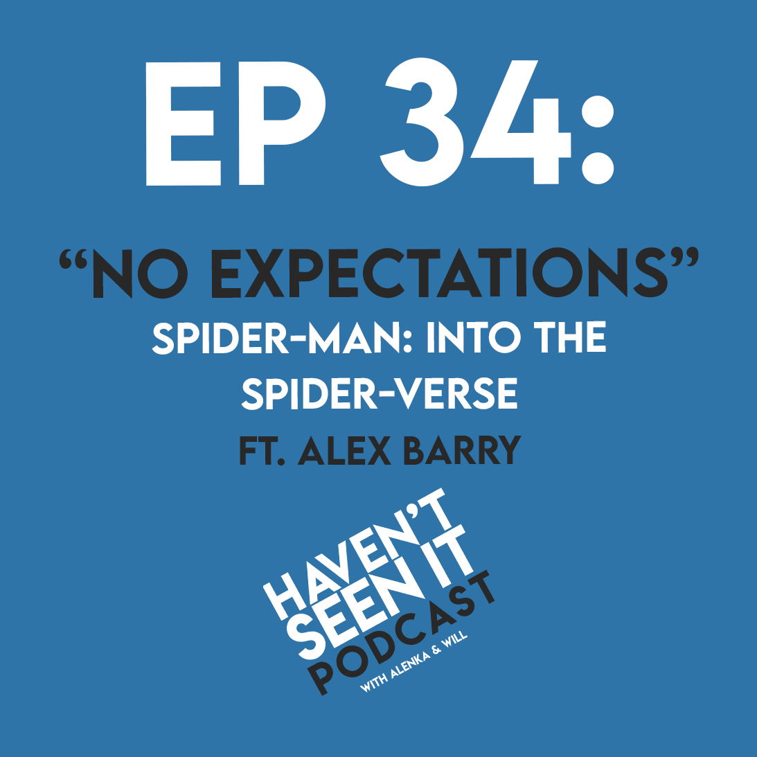 """Ep. 34 - """"No Expectations"""" (Into the Spider-Verse) ft. Alex Barry"""