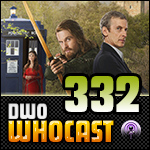 DWO Whocast - #332 - Doctor Who Podcast