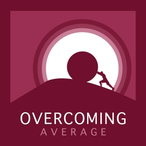 Overcoming Average Podcast