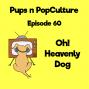 Artwork for Episode 60: Oh! Heavenly Dog