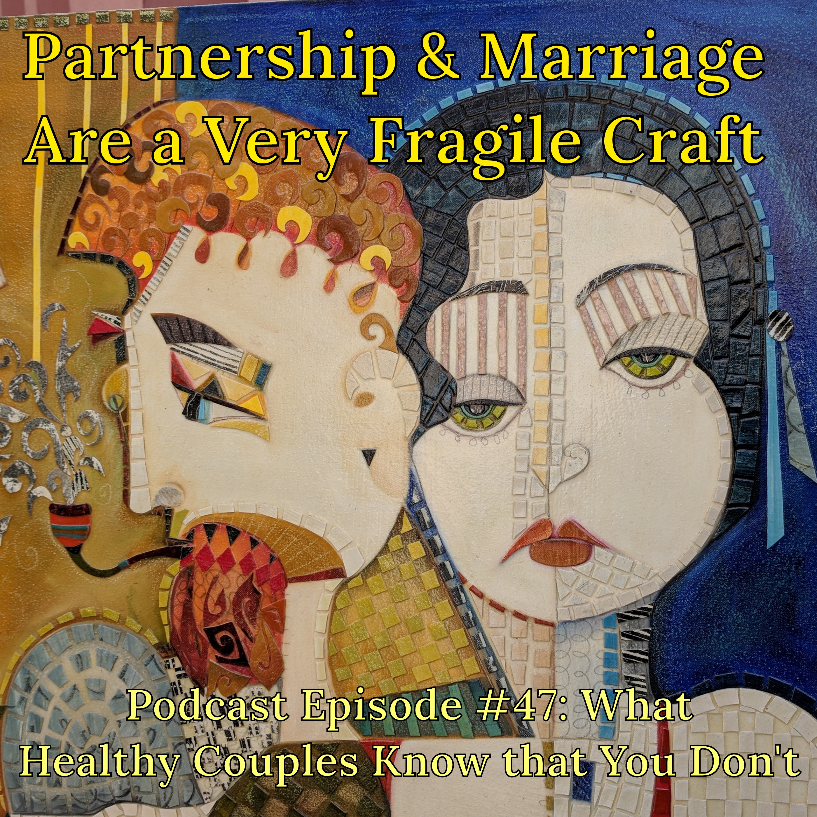 What Healthy Couples Know That You Don't - Partnership & Marriage Are Fragile Craft