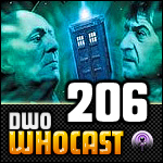 DWO WhoCast - #206 - Doctor Who Podcast
